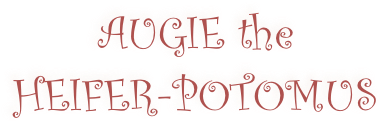 Augie the Heifer-Potomus
